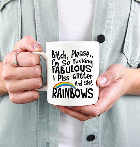COTINAC - Bitch Please I'm So Fucking Fabulous I Piss Glitter & Shit Rainbows 11oz Coffee Tea Mug MUG 15oz (Im The Shit Up In This Bitch)