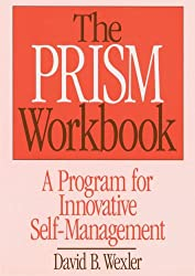 BY Wexler, David B ( Author ) [ PRISM WORKBOOK: A PROGRAM FOR INNOVATIVE SELF-MANAGEMENT ((1991)) (NORTON PROFESSIONAL BOOKS (PAPERBACK)) ] May-1991 [ Paperback ]