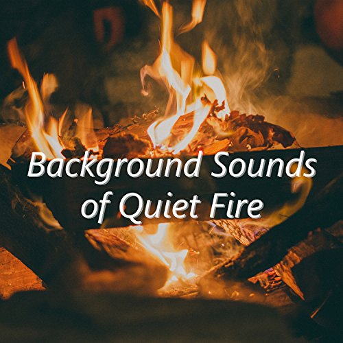 Background Sounds of Quiet Fire: Instrumental Music for Relaxation, Contemplations, Harmony, Inner Peace, Spirituality, Prayer and Meditation