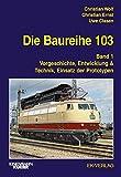 Die Baureihe 103: Band 1: Vorgeschichte, Entwicklung & Technik, Einsatz der Prototypen
