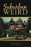 Suburban Weird, J. R. LaGreca, 1425792057