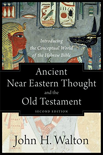Ancient Near Eastern Thought and the Old Testament: Introducing the Conceptual World of the Hebrew Bible (English Edition)