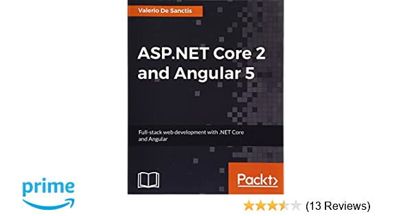 ASP NET Core 2 and Angular 5: Full-Stack Web Development