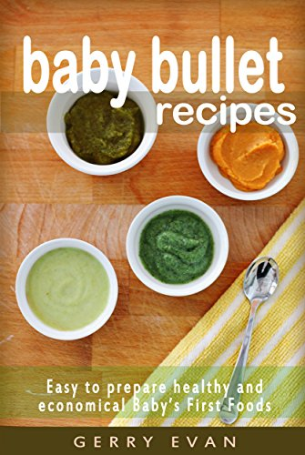 BABY BULLET RECIPES FOR YOUR LITTLE NINJA!: Easy to prepare healthy and economical Baby's First Foods by Gerry Evan