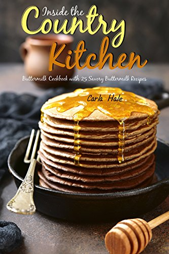 Inside the Country Kitchen: Buttermilk Cookbook with 25 Savory Buttermilk Recipes by Carla Hale