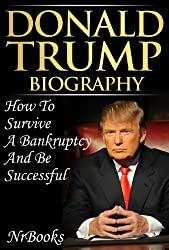 Donald Trump Biography  How To Survive A Bankruptcy And Be Successful (English Edition)