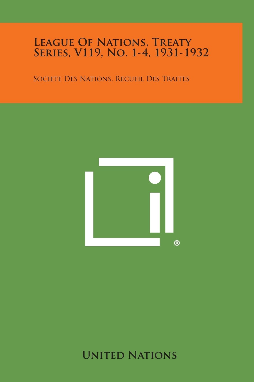 League of Nations, Treaty Series, V119, No. 1-4, 1931-1932: Societe Des Nations, Recueil Des Traites pdf
