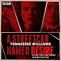 A Streetcar Named Desire: A BBC Radio Full-Cast Dramatisation Radio/TV Program by Tennessee Williams Narrated by Anne-Marie Duff, John Dougall, John Heffernan, Georgie Glenn, David Sturzaker, Leila Arias