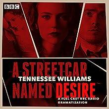 A Streetcar Named Desire: A BBC Radio Full-Cast Dramatisation Radio/TV Program by Tennessee Williams Narrated by Anne-Marie Duff, John Dougall, John Heffernan, Georgie Glenn, David Sturzaker, Leila Arias
