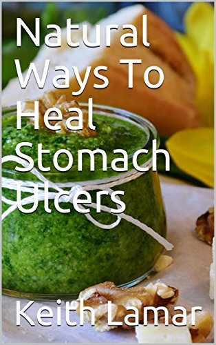 Heal Stomach Ulcers (Natural Ways To Heal Stomach Ulcers)