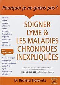 Soigner Lyme et les maladies chroniques inexpliquées par Richard Horowitz
