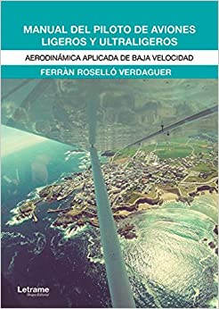 Manual Del Piloto De Aviones Ligeros Y Ultraligeros: Aerodinámica Aplicada De Baja Velocidad por Ferràn Roselló Verdaguer epub
