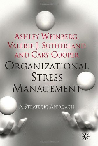 Organizational Stress Management: A Strategic Approach by Ashley Weinberg , Cary Cooper , Cary L. Cooper , Valerie J Sutherland, Palgrave Macmillan