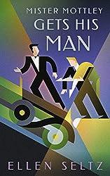 Mister Mottley Gets His Man (Mottley & Baker Mysteries Book 1)
