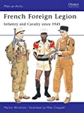 French Foreign Legion: Infantry and Cavalry since 1945 (Men-at-Arms)
