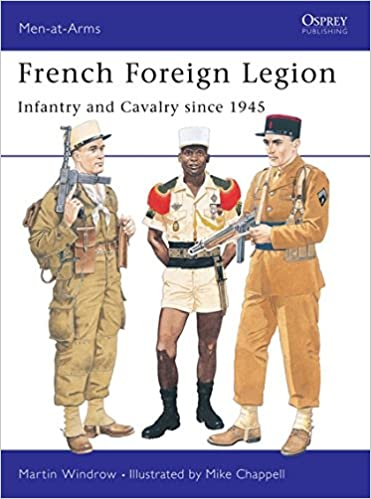 7d63ee515e7 Amazon.com  French Foreign Legion  Infantry and Cavalry since 1945  (Men-at-Arms) (9781855326217)  Martin Windrow