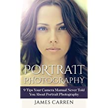 PHOTOGRAPHY: Portrait Photography - 9 Tips Your Camera Manual Never Told You About Portrait Photography (Photography, Photoshop, Digital Photography, Photography ... Magazines, Portrait Photography)