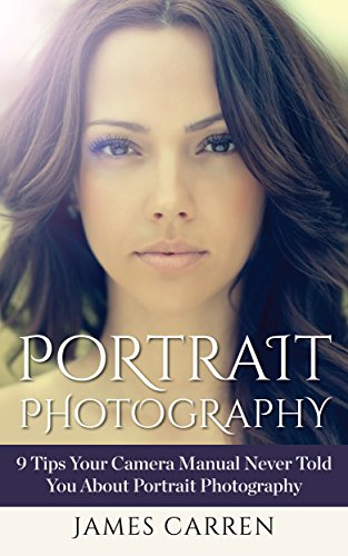 PHOTOGRAPHY: Portrait Photography - 9 Tips Your Camera Manual Never Told You About Portrait Photography (Photography, Photoshop, Digital Photography, Photography ... Portrait Photography) (English Edition)