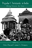 img - for Popular Christianity in India: Riting Between the Lines (Suny Series in Hindu Studies) book / textbook / text book