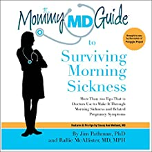 Mommy MD Guide to Surviving Morning Sickness: More Than 150 Tips That 25 Doctors Use to Make It Through Morning Sickness and Related Pregnancy Symptoms Audiobook by Jim Pathman PhD, Rallie McAllister Narrated by Rachel Alena