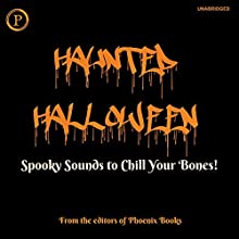 Haunted Halloween: Spooky Sounds to Chill Your Bones! Performance by  Editors of Phoenix Books Narrated by  Editors of Phoenix Books