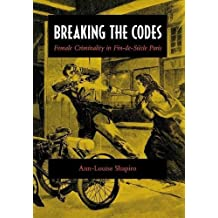 Breaking the Codes: Female Criminality in Fin-de-Siècle Paris