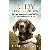Judy: A Dog in a Million: The Heartwarming Story of WWII's Only Animal Prisoner of War