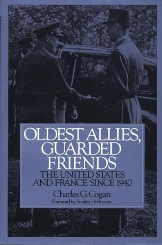 Oldest Allies, Guarded Friends: The United States and France Since 1940