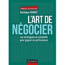 L'art de négocier : Les techniques de créativité pour gagner en performance (Commercial/Relation client) (French Edition)