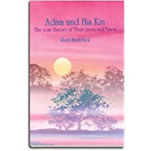 Adam and His Kin: The Lost History of Their Lives and Times