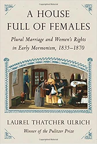 Image result for A House Full of Females: Plural marriage and women's rights in early Mormonism 1835-1870