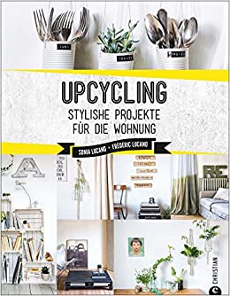 Upcycling: Stylische DIY-Projekte für die Wohnung. Aus alt mach neu ...