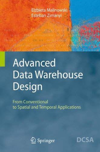 Advanced Data Warehouse Design: From Conventional to Spatial and Temporal Applications (Data-Centric Systems and Applications) pdf epub