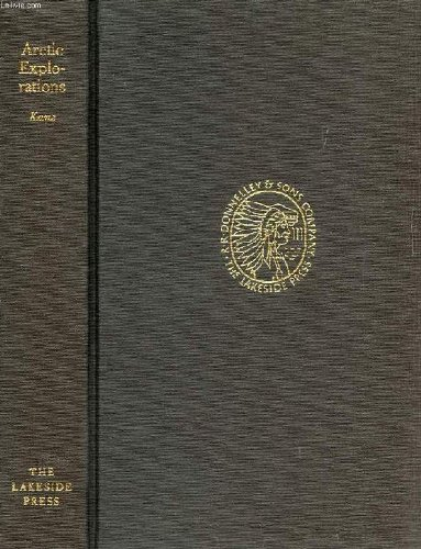 Arctic explorations: The Second Grinnell Expedition in search of Sir John Franklin, 1853, 54, 55 (The Lakeside classics)