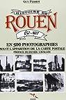 Histoire de Rouen en 500 photographies, tome 1 : 1850-1900, avant l'apparition de la carte postale par Pessiot