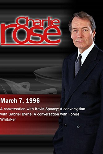 Charlie Rose with Kevin Spacey; Gabriel Byrne; Forest Whitaker (March 7, 1996) by