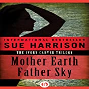 Mother Earth, Father Sky: Ivory Carver Trilogy, Book 1 | Sue Harrison