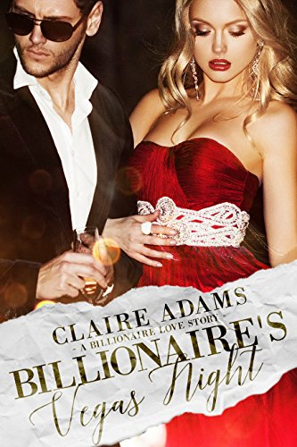 Billionaire's Vegas Night: A Standalone Novel (A Billionaire Boss Romance Love Story) (Billionaires - Book #4) by [Adams, Claire]