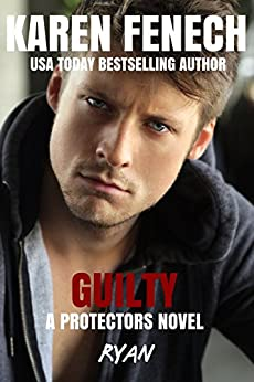 GUILTY: The Protectors Series -- Book Five by [Fenech, Karen]