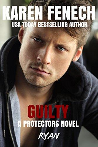 GUILTY: The Protectors Series -- Book Five by [Fenech, Karen]