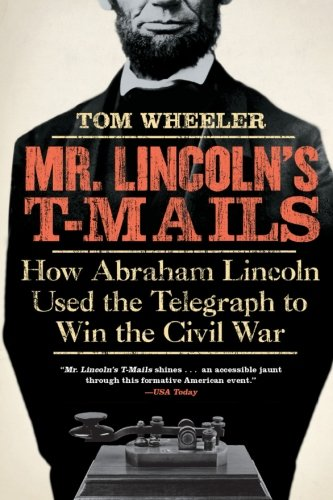 Mr.+Lincoln%27s+T-Mails%3A+How+Abraham+Lincoln+Used+the+Telegraph+to+Win+the+Civil+War