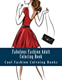 Fabulous Fashion Adult Coloring Book: Simple Large One Sided Stress Relieving, Relaxing Girls and Womens Fashion Coloring Book For Grownups and ... Fashion Designs & Patterns For Relaxation