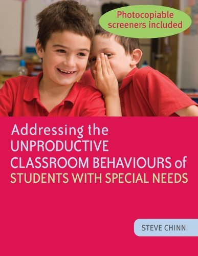 Addressing the Unproductive Classroom Behaviours of Students with Special Needs (Strategies For Managing Challenging Behaviour In The Classroom)