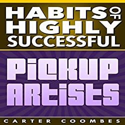 Habits of Highly Successful Pickup Artists