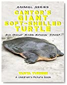 THE CANTOR'S GIANT SOFT-SHELLED TURTLE Do Your Kids Know This?: A Children's Picture Book (Amazing Creature Series 47)