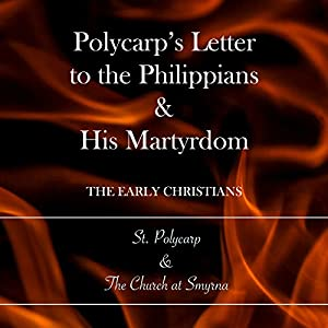 Polycarp's Letter to the Philippians & His Martyrdom Audiobook