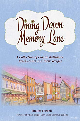- Dining Down Memory Lane: A Collection of Classic Baltimore Restaurants and their Recipes