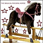 The Magical Rocking Horse: Adventures of the Magical Rocking Horse, Book 1 | H. J. LeGrand