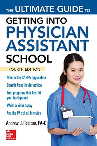 The Ultimate Guide to Getting Into Physician Assistant School, Fourth Edition