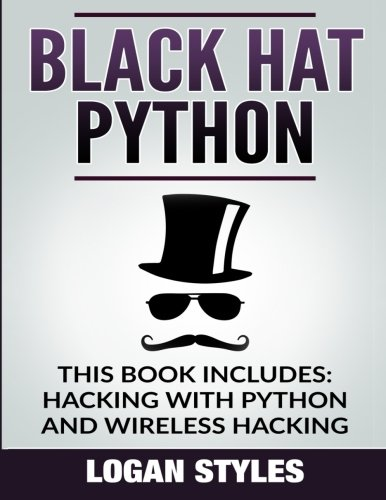 Black Hat Python: 2 Manuscripts—Hacking With Python and Wireless Hacking by CreateSpace Independent Publishing Platform